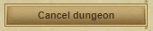 Cancel Dungeon button
